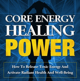Core Energy Healing Power - click the links below to get started
